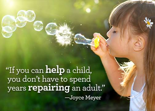 If you can help a child, you don't have to spend years repairing an adult